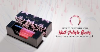 How to Customize Your Nail Polish Boxes for Your Cosmetic Products?